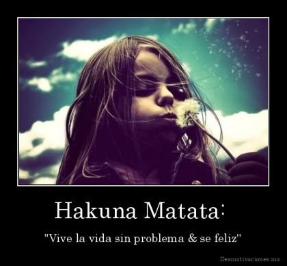 desmotivaciones.mx_Hakuna-Matata-Vive-la-vida-sin-problema-se-feliz_13483907484