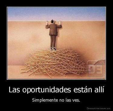 desmotivado.es_Las-oportunidades-estan-alli-Simplemente-no-las-ves_135903983594